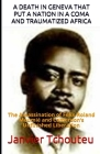 A Death in Geneva That Put a Nation in a Coma and Traumatized Africa: The Assassination of Félix-Roland Moumié and Cameroon's Unfinished Liberation Cover Image
