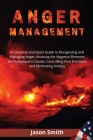 Anger Management: A Complete and Quick Guide to Recognizing and Managing Anger, Knowing the Negative Elements and Subsequent Causes, Con Cover Image
