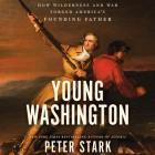 Young Washington Lib/E: How Wilderness and War Forged America's Founding Father Cover Image