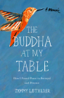 The Buddha at My Table: How I Found Peace in Betrayal and Divorce Cover Image