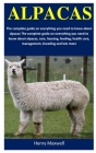 Alpacas: The complete guide on everything you need to know about alpacas, care, housing, feeding, health care, management, bree Cover Image