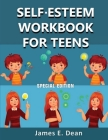 Self-Esteem Workbook for Teens: How to improve Self Confidence 100 Pages Special Edition Cover Image