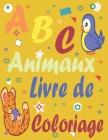 ABC animaux livre de coloriage: Cahier d'activité de coloriage Alphabet pour Enfants pour apprendre l'alphabet, pour découvrir les animaux et pratique Cover Image