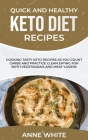 Quick and Healthy Keto Diet Recipes: Cooking Tasty Keto Recipes as You Count Carbs and Practice Clean Eating for Both Vegetarians and Meat-Lovers Cover Image
