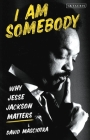 I Am Somebody: Why Jesse Jackson Matters Cover Image