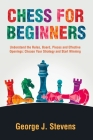 Chess for Beginners: Understand the Rules, Board, Pieces and Effective Openings: Choose Your Strategy and Start Winning Cover Image