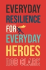Everyday Resilience for Everyday Heroes Cover Image