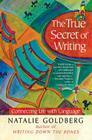 The True Secret of Writing: Connecting Life with Language Cover Image