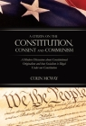 A Citizen on The Constitution, Consent and Communism: A Modern Discussion about Constitutional Originalism and how Socialism is Illegal Under our Cons Cover Image