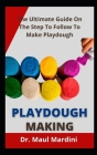 Playdough Making: The Ultimate Guide On The Step To Follow To Make Playdough Cover Image