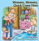 Mommy, Mommy, Quick Come Here Cover Image