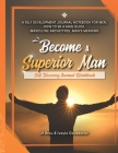 Become A Superior Man: Self Discovery Journal Workbook: A Self Development Journal Workbook For Men, How to be a Man Guide, Masculine Archety Cover Image