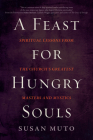 A Feast for Hungry Souls: Spiritual Lessons from the Church's Greatest Masters and Mystics Cover Image