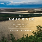 The Amur River: Between Russia and China Cover Image