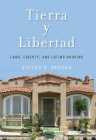Tierra Y Libertad: Land, Liberty, and Latino Housing (Citizenship and Migration in the Americas) Cover Image