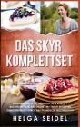 Das Skyr Komplettset: Abnehmen mit Skyr Köstliche Skyr Rezepte Backen mit Skyr. Das große 3 in 1 Buch! Effektiver Gewichtsverlust durch das Cover Image