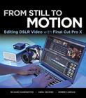 From Still to Motion: Editing Dslr Video with Final Cut Pro X Cover Image