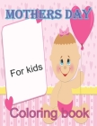 Mothers Day Coloring Book For Kids: Pretty Gift Coloring Book Between Mother And kid - Large Print Cover Image