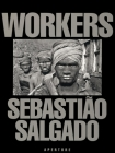 Sebastião Salgado: Workers: An Archaeology of the Industrial Age Cover Image