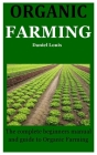 Organic Farming: The complete beginners manual and guide to Organic Farming Cover Image