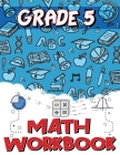 Grade 5 Math Workbook: Addition and Subtraction Worksheets, Easy and Fun Math Activities, Build the Best Possible Foundation for Your Child Cover Image