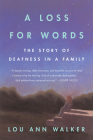 A Loss for Words: The Story of Deafness in a Family Cover Image