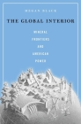 The Global Interior: Mineral Frontiers and American Power Cover Image