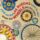 ¿Qué hacen las ruedas todo el día?/What Do Wheels Do All Day? bilingual board book Cover Image