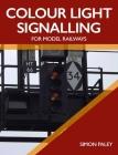 Colour Light Signalling for Model Railways Cover Image