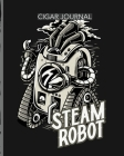 Steam Robot Cigar Journal: Aficionado - Cigar Bar Gift - Cigarette Notebook - Humidor - Rolled Bundle - Flavors - Strength - Cigar Band - Stogies Cover Image
