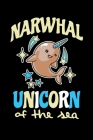 Narwhal Unicorn Of The Sea: Notebook For Narwhal Lovers Whale Fans Cover Image