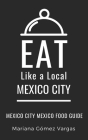 Eat Like a Local- Mexico City: Mexico City Mexico Food Guide Cover Image