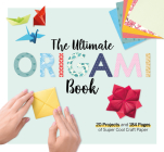 The Ultimate Origami Book: 20 Projects and 184 Pages of Super Cool Craft Paper Cover Image