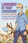 Lavender in Your Lemonade: A Funny and Touching COVID Diary Cover Image