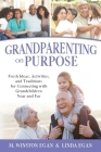 Grandparenting on Purpose: Fresh Ideas, Activities, and Traditions for Connecting with Grandchildren Near and Far Cover Image