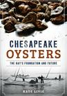 Chesapeake Oysters: The Bay's Foundation and Future (American Palate) Cover Image