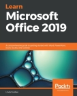 Learn Microsoft Office 2019: A comprehensive guide to getting started with Word, PowerPoint, Excel, Access, and Outlook Cover Image