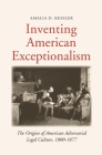 Inventing American Exceptionalism: The Origins of American Adversarial Legal Culture, 1800-1877 Cover Image