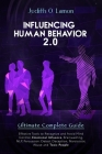 Influencing Human Behavior 2.0: Effective Tools to Recognize and Avoid Mind Control, Emotional Influence, Brainwashing, NLP, Persuasion. Detect Decept Cover Image