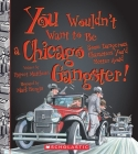 You Wouldn't Want to Be a Chicago Gangster! (You Wouldn't Want to…: American History) (You Wouldn't Want to...: American History) Cover Image
