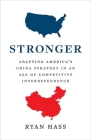 Stronger: Adapting America's China Strategy in an Age of Competitive Interdependence Cover Image