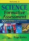 Science Formative Assessment, Volume 2: 50 More Strategies for Linking Assessment, Instruction, and Learning Cover Image