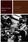 Practicing Caste: On Touching and Not Touching (Commonalities) Cover Image