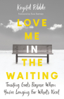 Love Me in the Waiting: Trusting God's Purpose When You're Longing for What's Next Cover Image