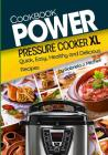 Power Pressure Cooker XL Cookbook: Quick, Easy, Healthy and Delicious Recipes Cover Image