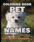 PET NAMES - Puppy Name Ideas - Coloring Book - 75+ Names Over Mandalas: 79 Pet Names - 79 Awesome Mandalas - 158% FUN - Color Mandala - Perfect GIFT f Cover Image