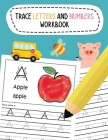 Trace Letters and Numbers Workbook: Learn To Write Alphabet A-Z (Uppercase and Lowercase) and Number 1-10 Writing Practice for Pre K, Kindergarten, an Cover Image