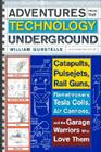 Adventures from the Technology Underground: Catapults, Pulsejets, Rail Guns, Flamethrowers, Tesla Coils, Air Cannons, and the Garage Warriors Who Love Cover Image