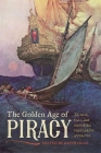 The Golden Age of Piracy: The Rise, Fall, and Enduring Popularity of Pirates Cover Image