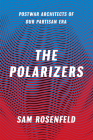 The Polarizers: Postwar Architects of Our Partisan Era Cover Image